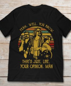 The Dude Yeah Well You Know That's Just Like Your Opinion Man Vintage