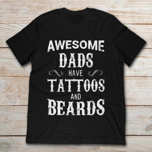 Awesome Dads Have Tatoos And Beards