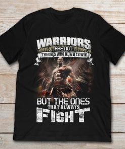 Warriors Are Not The Ones Who Always Win But The Ones That Always Fight