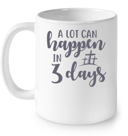 A lot Can Happen In 3 Days Mug
