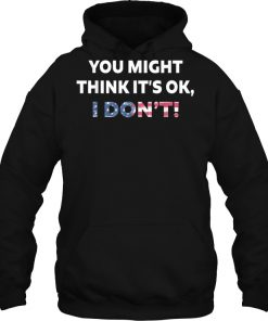 America You Might Think It's Ok I Don't Hoodie