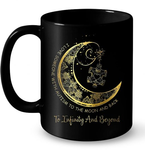 I Love Someone With Autism To The Moon And Back To Infinity And Beyond Mug