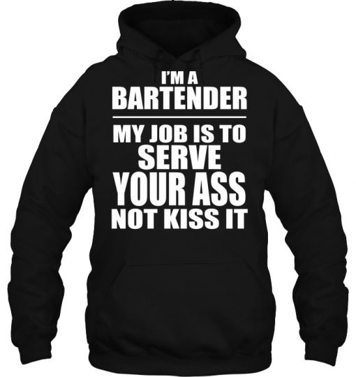 I'm A Bartender My Job Is To Serve Your Ass Not Kiss It Hoodie