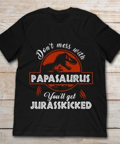 Don't Mess With Papasaurus, You'll Get Jurasskicked