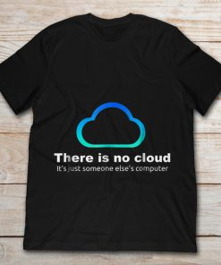 There's Is No Cloud It's Just Someone Else's Computer