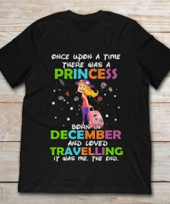 Once Upon A Time There Was A Princess Born In December And Loved Traveling It Was Me The End