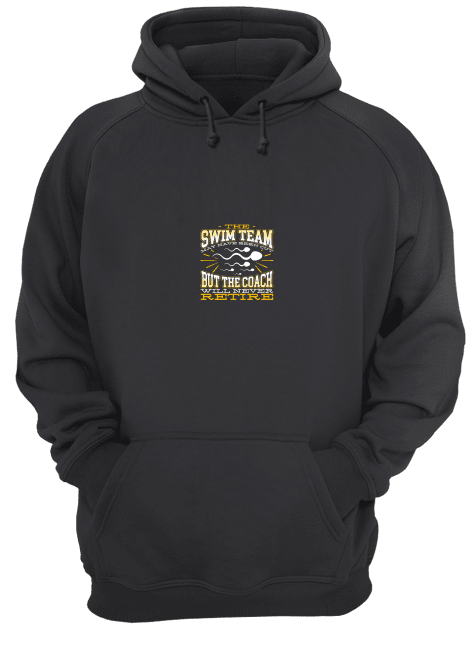 Funny Vasectomy The Swim Team May Have Been Cut But The Coach Will Never Retire Hoodie