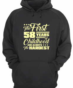 The First 58 Years Of Childhood Are Always The Hardest Hoodie
