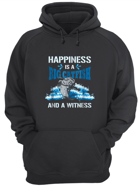Happiness Is A Big Catfish And A Witness Fisherman Hoodie