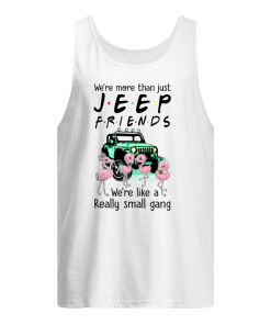 We're More Than Just Jeep Friends We're Like A Really Small Gang Tank