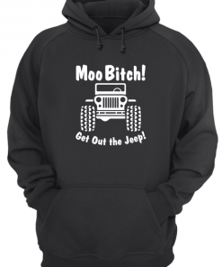 Moo Bitch Get Out The Jeep Hoodie