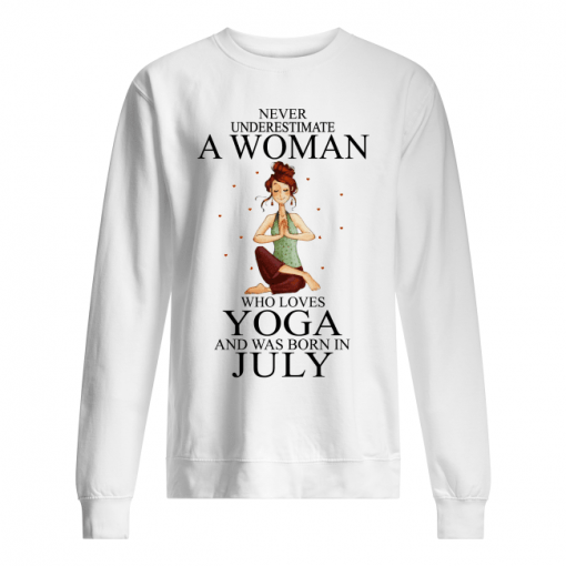 Never Underestimate A Woman Who Loves Yoga And Was Born In July Sweatshirt