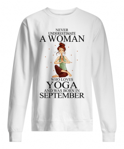 Never Underestimate A Woman Who Loves Yoga And Was Born In September Sweatshirt