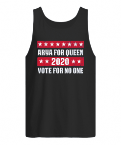 Game Of Thrones Arya For Queen 2020 Vote For No One Tank