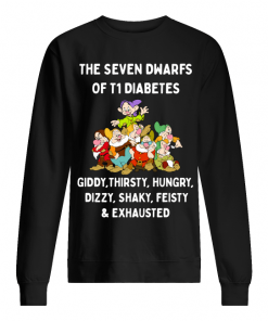 The Seven Dwarfs Of T1 Diabetes Giddy Thirsty Hungry Dizzy Shaky Feisty And Exhausted Sweatshirt