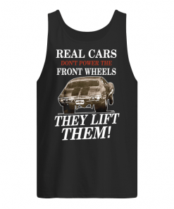 Real Cars Don't Power The Front Wheels They Lift Them Tank