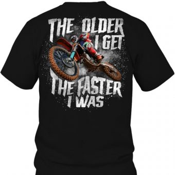Motordad The Older I Get The Faster I Was
