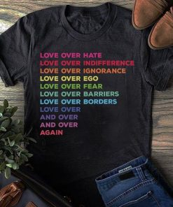 Love Over Hate Love Over Indifference Ignorance Ego Fear Barriers Borders
