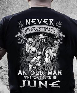 Never Underestimate An Old Man Who Was Born In June