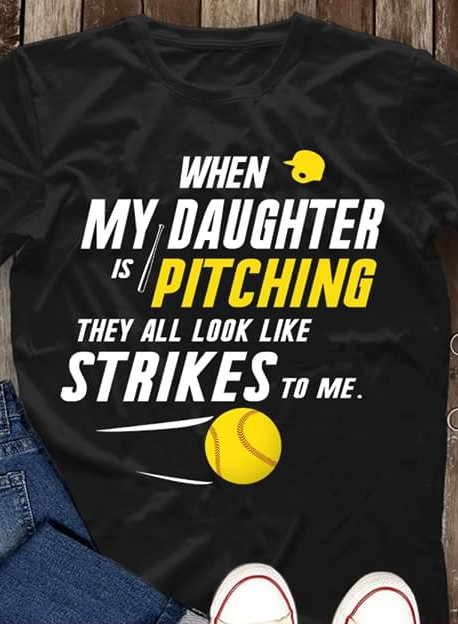 When My Daughter Is Pitching They All Look Like Strikes To Me Softball