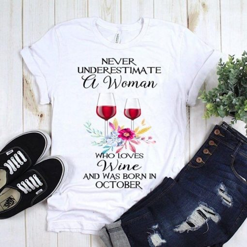 Never Underestimate A Woman Who Loves Wine And Was Born In October