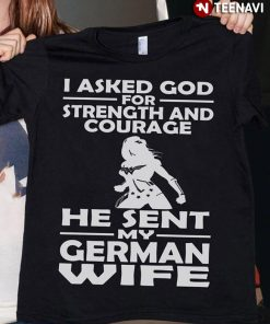 I Asked God For Strength And Courage He Sent My German Wife