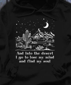 And Into The Desert I Go To Lose My Mind And Find My Soul