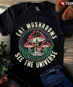 Eat Mushrooms See The Universe