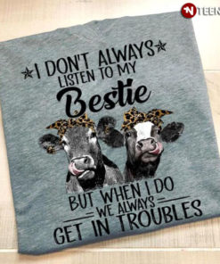 Cow I Don't Always Listen To My Bestie But When I Do We Always Get In Troubles
