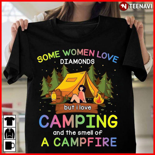 Some Women Love Diamonds But I Love Camping And THe Smell Of A Campfire