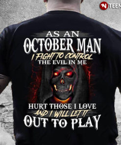 As An October Man I Fight To Control The Evil In Me Hurt Those I Love And I Will Let It Out To Play