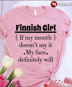 Finnish Girl If My Mouth Doesn't Say It My Face Definitely Will