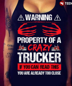 Warning Property Of A Crazy Trucker If You Can Read This You Are Already Too Close