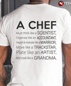 A Chef Must Think Like A Scientist Organise Like An Accountant Inspire And Motivate Like A Warrior