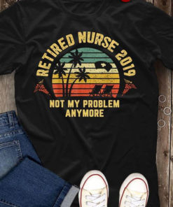 Retired Nurse 2019 Not My Problem Anymore