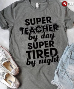 Super Teacher By Day Super Tired By Night New Version