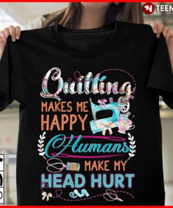 Quilting Makes Me Happy Humans Make My Head Hurt