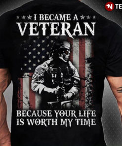 I Became A Veteran Because Your Life Is Worth My Time