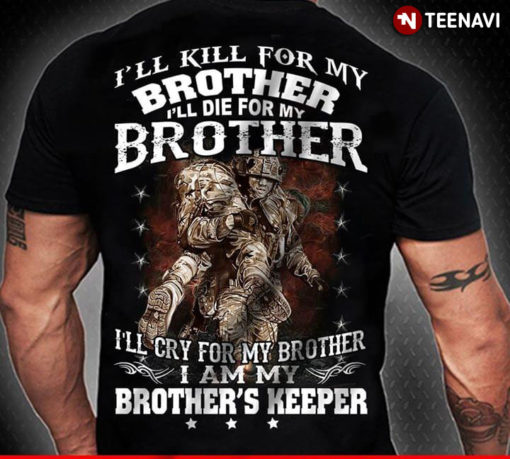I'll Kill For My Brother I'll Die For My Brother I'll Cry For My Brother I Am My Brother's Keeper