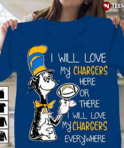 Dr Seuss I Will Love My Chargers Here Or There I Will Love My Chargers Everywhere
