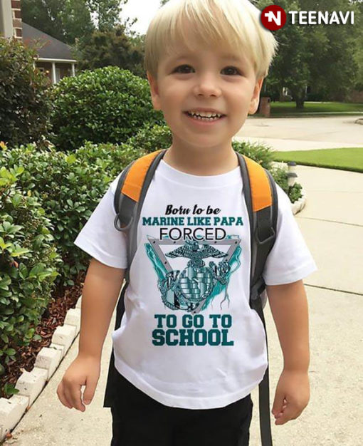 Born To Be Marine Like Papa Forced To Go To School