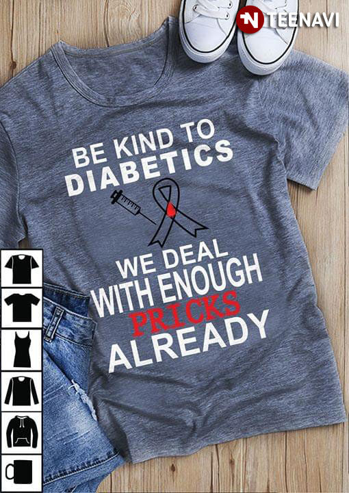 Be Kind To Diabetics We Deal With Enough Pricks Already