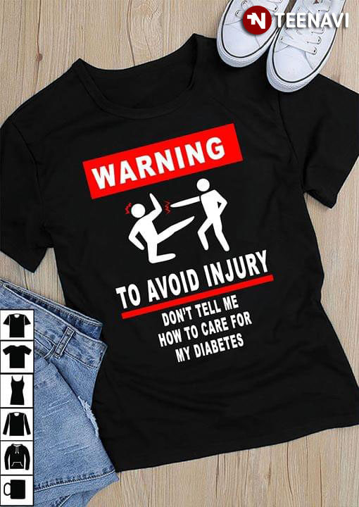 Warning To Avoid Injury Don't Tell Me How To Care For My Diabetes